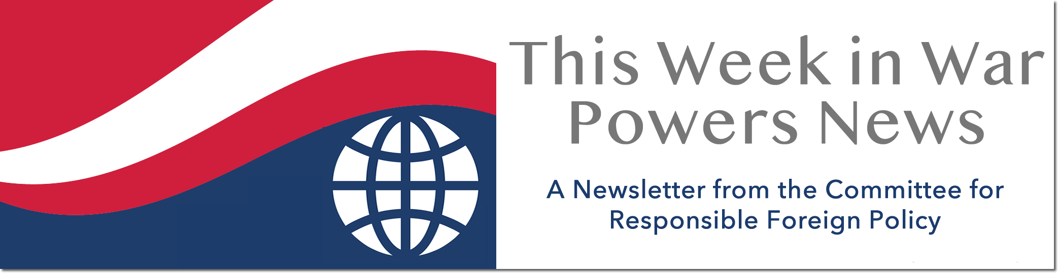 Logo for This Week in War Powers News, a weekly newsletter provided by the Committee for Responsible Foreign Policy.